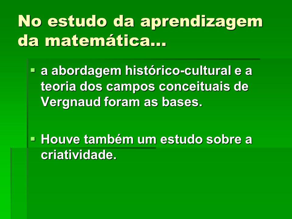 No estudo da aprendizagem da matemática... a abordagem histórico-cultural e a teoria dos campos conceituais de Vergnaud foram as bases. a abordagem hi