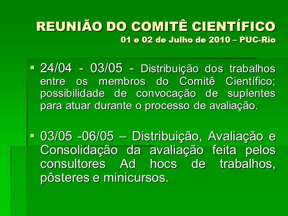 REUNIÃO DO COMITÊ CIENTÍFICO 01 e 02 de Julho de 2010 – PUC-Rio 24/04 - 03/05 - Distribuição dos trabalhos entre os membros do Comitê Científico; poss