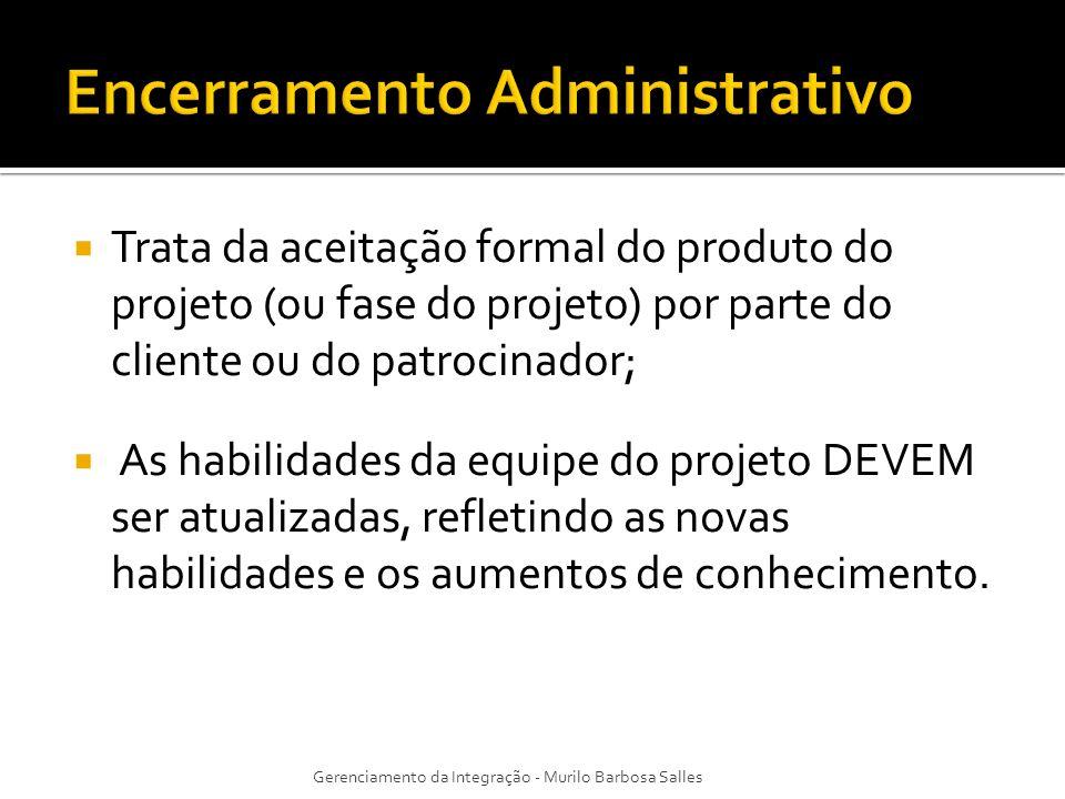Trata da aceitação formal do produto do projeto (ou fase do projeto) por parte do cliente ou do patrocinador; As habilidades da equipe do projeto DEVE