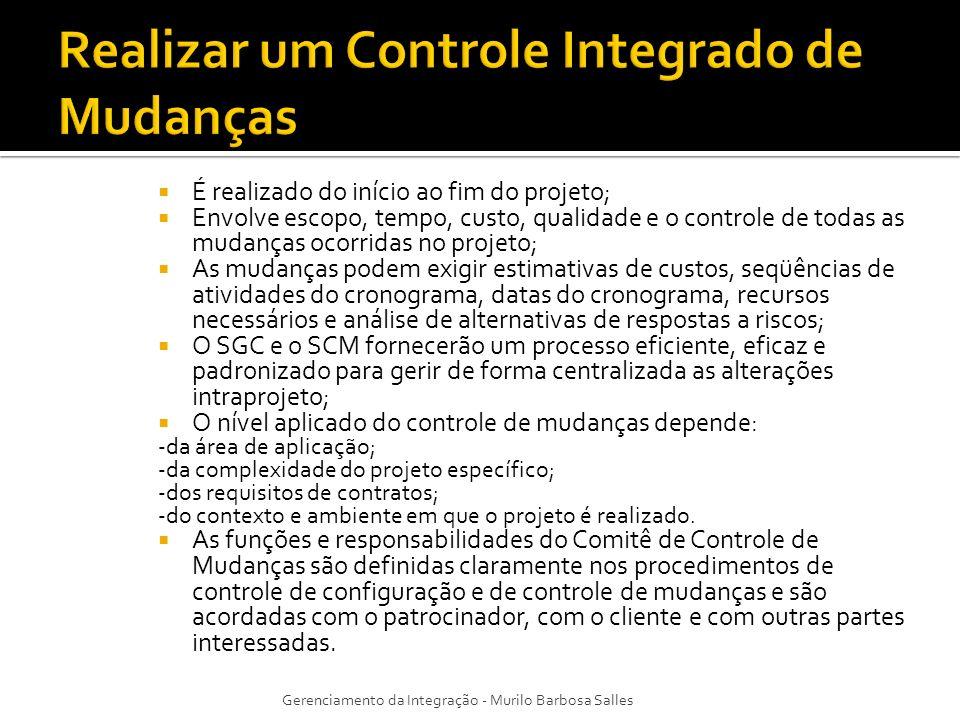 É realizado do início ao fim do projeto; Envolve escopo, tempo, custo, qualidade e o controle de todas as mudanças ocorridas no projeto; As mudanças p