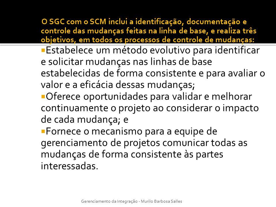 Algumas atividades do SGC incluídas no processo de Controle de Mudanças são: Identificação da configuração, que fornece a base para definição e verificação da especificação dos produtos e documentos do projeto; Contabilidade do andamento da configuração, que consiste na captura, armazenagem da lista de configurações aprovadas, status das mudanças aprovadas, e status do andamento da execução de mudanças; Auditoria e verificação da configuração, que confere se os requisitos funcionais e de desempenho foram definidos na documentação de configuração foram corretamente atendidos.