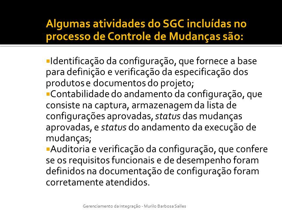 Algumas atividades do SGC incluídas no processo de Controle de Mudanças são: Identificação da configuração, que fornece a base para definição e verifi