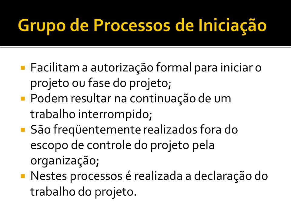 novo projeto nova fase autorização São os processos de iniciação realizados para definir um novo projeto ou uma nova fase de um projeto existente através da obtenção de autorização para iniciar o projeto ou a fase (PMBOK, 2009).