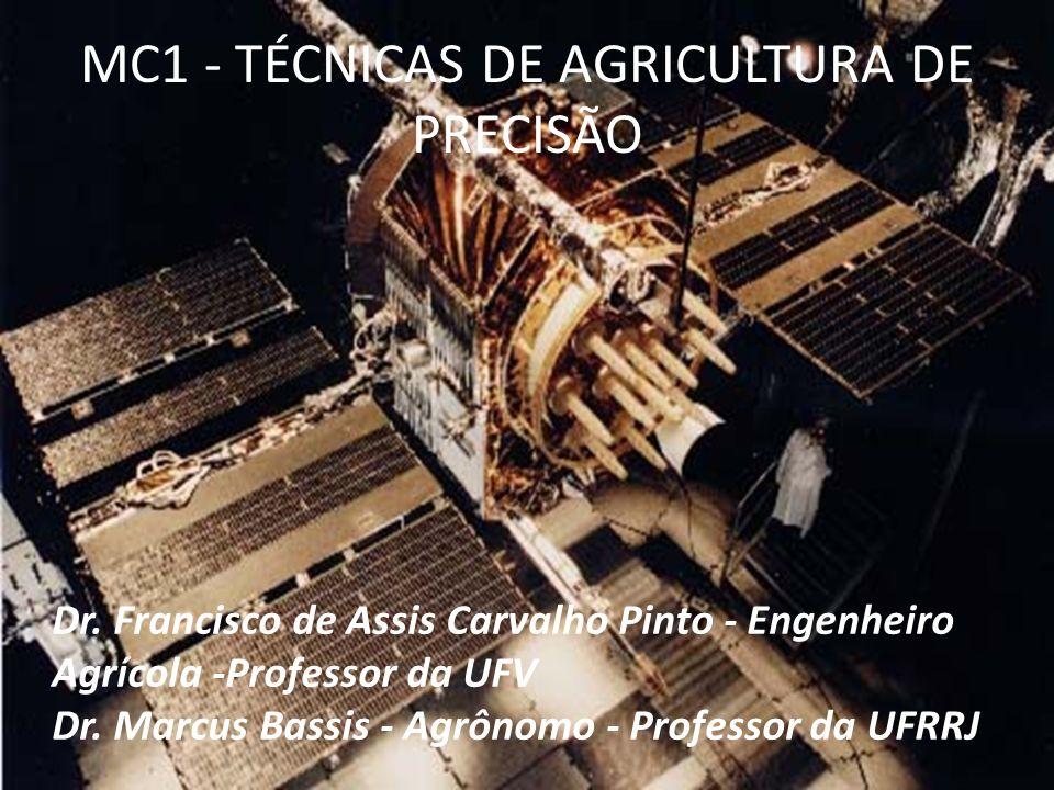 MC1 - TÉCNICAS DE AGRICULTURA DE PRECISÃO Dr. Francisco de Assis Carvalho Pinto - Engenheiro Agrícola -Professor da UFV Dr. Marcus Bassis - Agrônomo -
