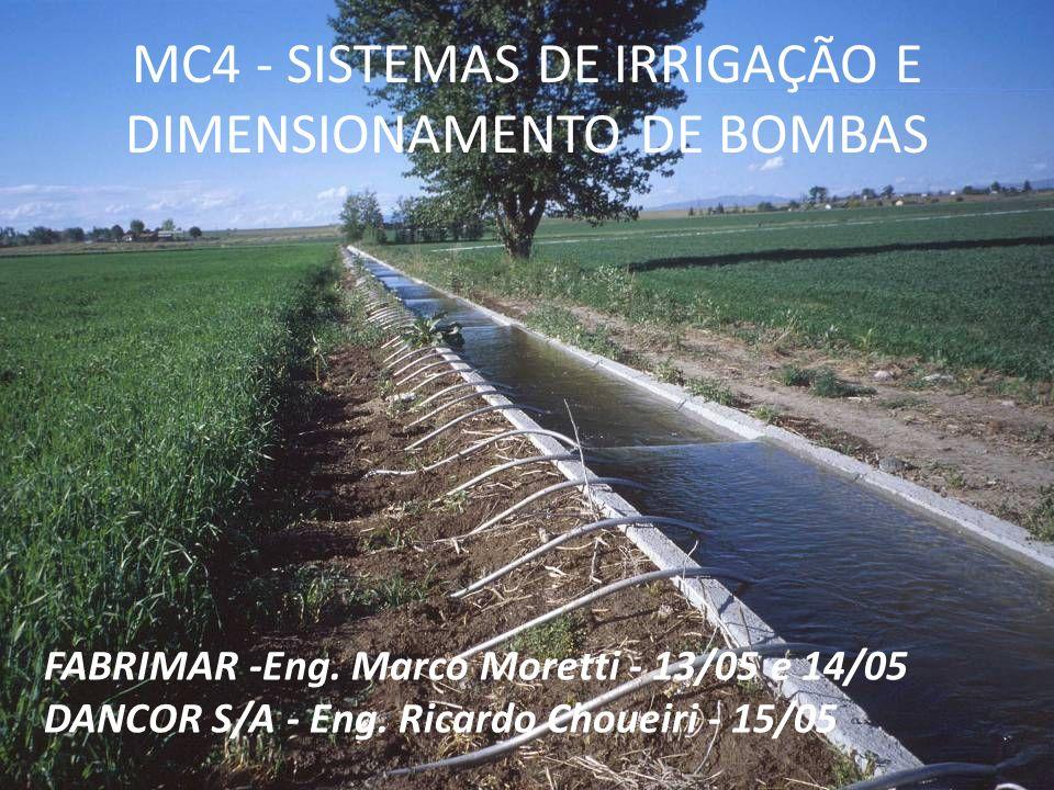 MC4 - SISTEMAS DE IRRIGAÇÃO E DIMENSIONAMENTO DE BOMBAS FABRIMAR -Eng. Marco Moretti - 13/05 e 14/05 DANCOR S/A - Eng. Ricardo Choueiri - 15/05