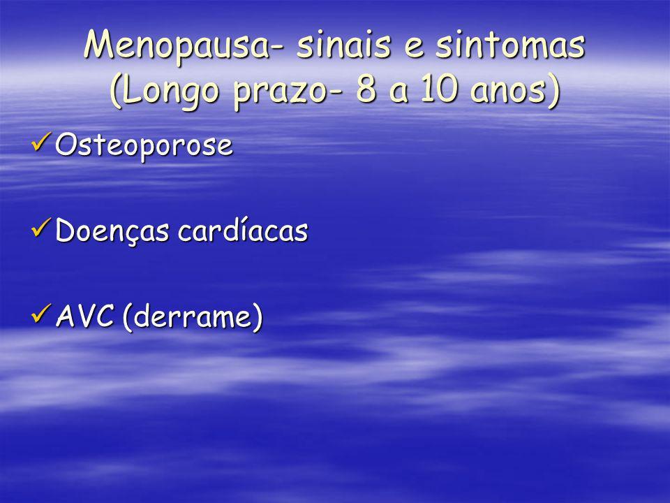 Menopausa- sinais e sintomas (Longo prazo- 8 a 10 anos) Osteoporose Osteoporose Doenças cardíacas Doenças cardíacas AVC (derrame) AVC (derrame)