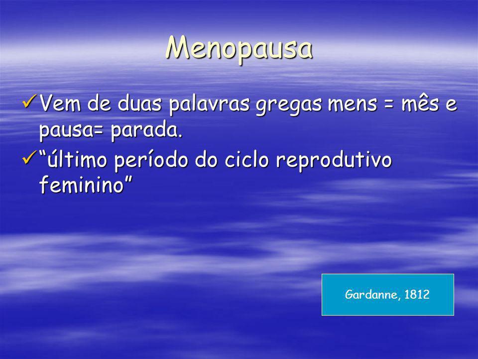 Menopausa Vem de duas palavras gregas mens = mês e pausa= parada. Vem de duas palavras gregas mens = mês e pausa= parada. último período do ciclo repr