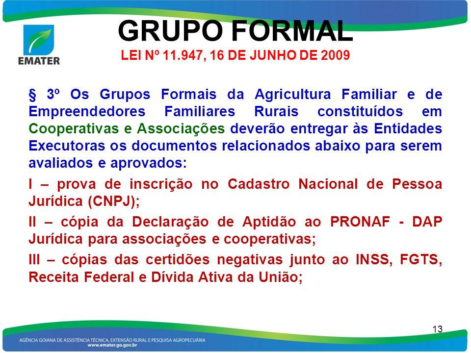 GRUPO FORMAL LEI Nº 11.947, 16 DE JUNHO DE 2009 § 3º Os Grupos Formais da Agricultura Familiar e de Empreendedores Familiares Rurais constituídos em C