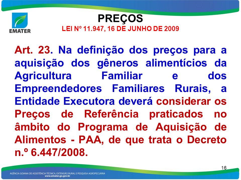 PREÇOS LEI Nº 11.947, 16 DE JUNHO DE 2009 Art. 23. Na definição dos preços para a aquisição dos gêneros alimentícios da Agricultura Familiar e dos Emp