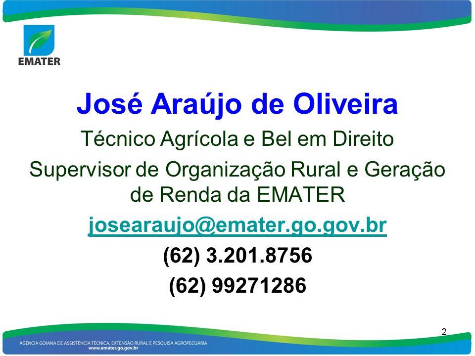 José Araújo de Oliveira Técnico Agrícola e Bel em Direito Supervisor de Organização Rural e Geração de Renda da EMATER josearaujo@emater.go.gov.br (62