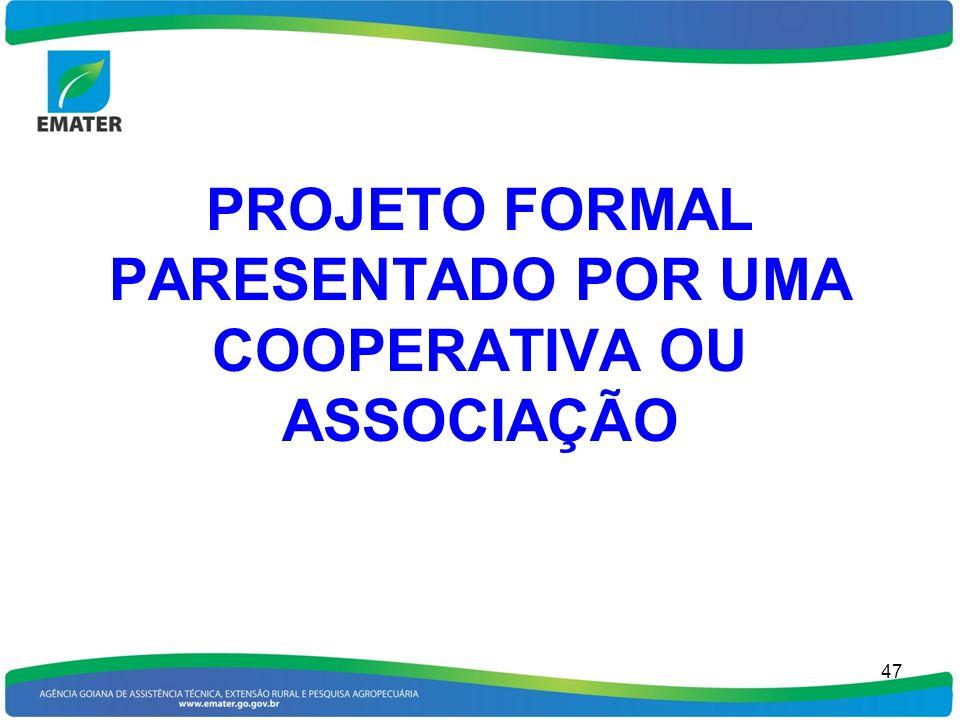 PROJETO FORMAL PARESENTADO POR UMA COOPERATIVA OU ASSOCIAÇÃO 47
