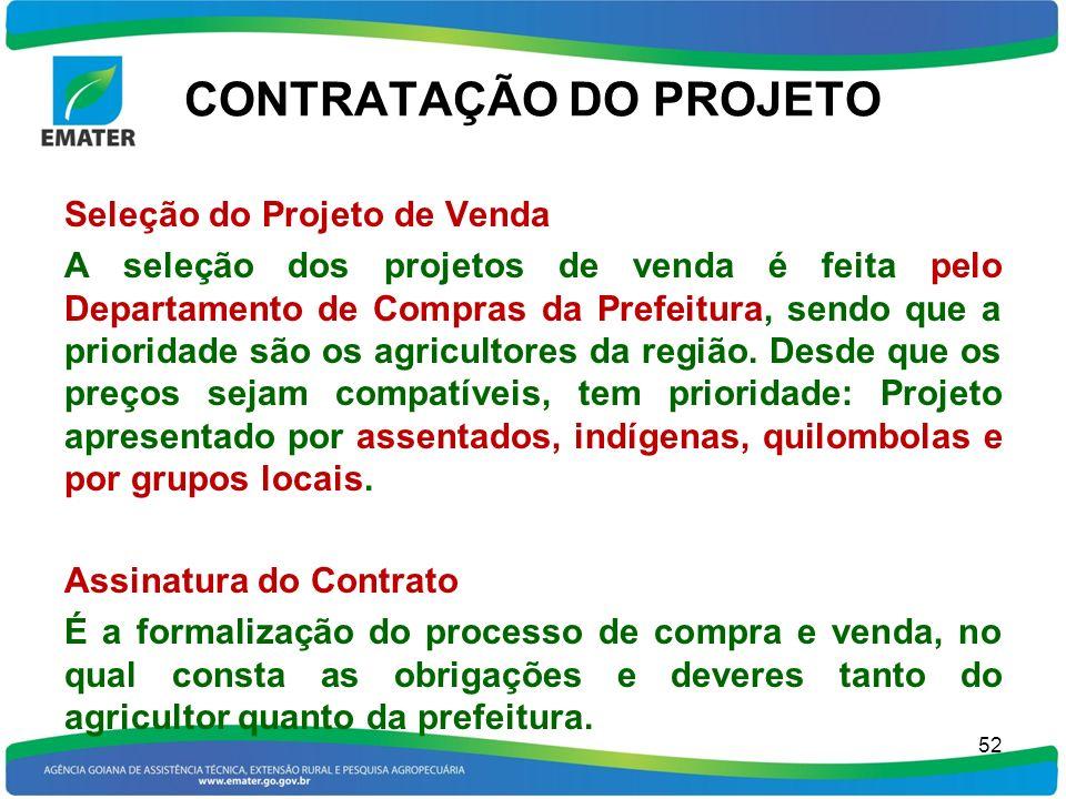 CONTRATAÇÃO DO PROJETO Seleção do Projeto de Venda A seleção dos projetos de venda é feita pelo Departamento de Compras da Prefeitura, sendo que a pri