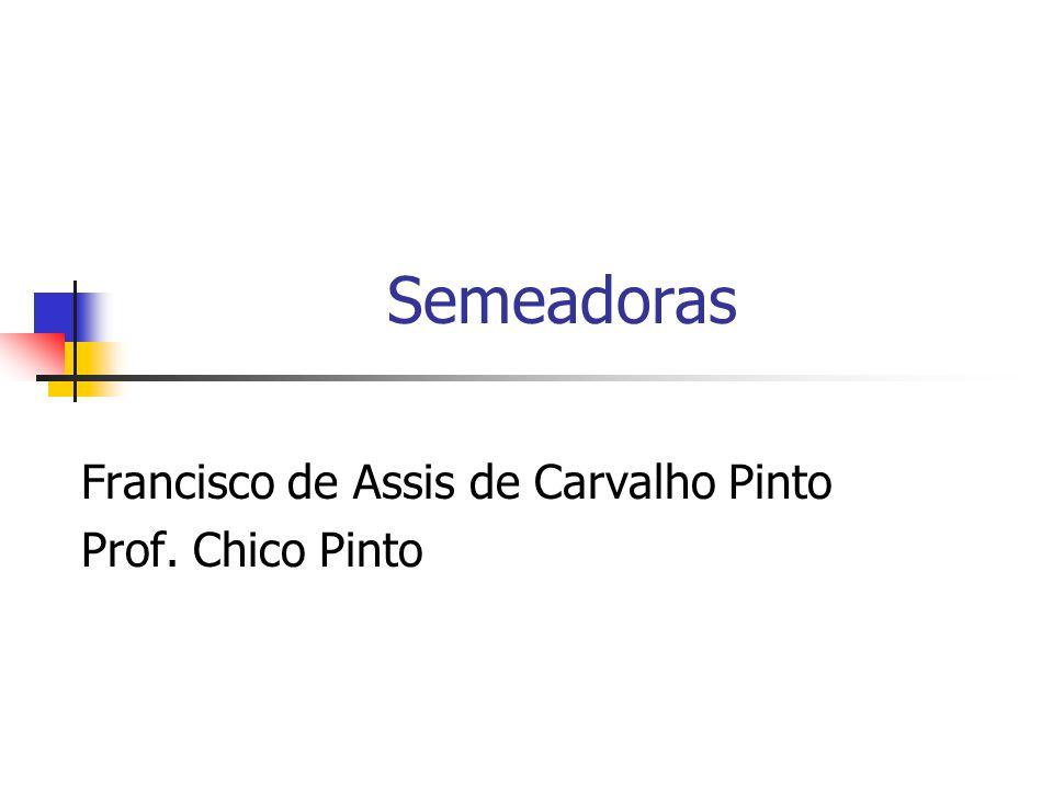Semeadoras Francisco de Assis de Carvalho Pinto Prof. Chico Pinto