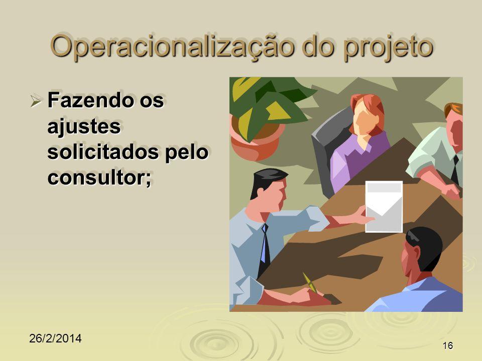 26/2/2014 16 Operacionalização do projeto Fazendo os ajustes solicitados pelo consultor; Fazendo os ajustes solicitados pelo consultor;