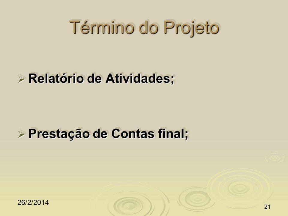 26/2/2014 21 Término do Projeto Relatório de Atividades; Relatório de Atividades; Prestação de Contas final; Prestação de Contas final; Relatório de Atividades; Relatório de Atividades; Prestação de Contas final; Prestação de Contas final;