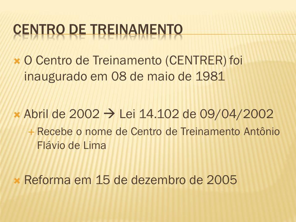 O Centro de Treinamento (CENTRER) foi inaugurado em 08 de maio de 1981 Abril de 2002 Lei 14.102 de 09/04/2002 Recebe o nome de Centro de Treinamento A