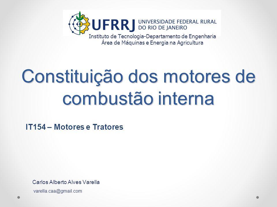 Constituição dos motores de combustão interna Instituto de Tecnologia-Departamento de Engenharia Área de Máquinas e Energia na Agricultura Carlos Albe