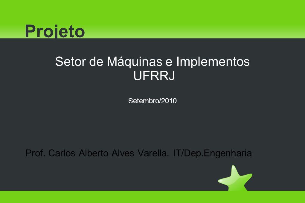 Projeto Setor de Máquinas e Implementos UFRRJ Setembro/2010 Prof.