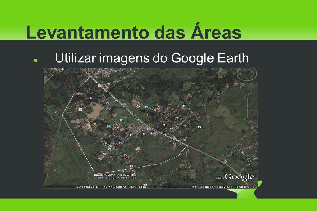 Levantamento das Áreas Utilizar imagens do Google Earth
