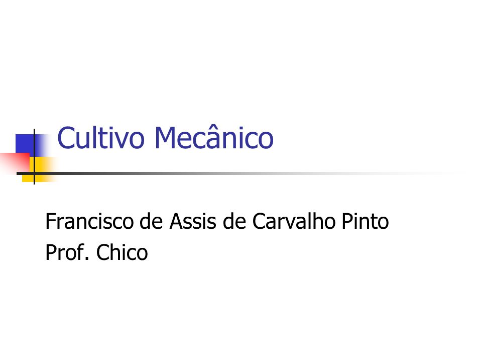 Cultivo Mecânico Francisco de Assis de Carvalho Pinto Prof. Chico
