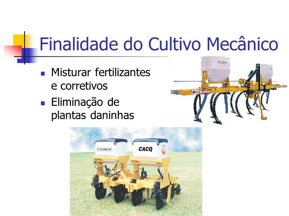 Finalidade do Cultivo Mecânico Misturar fertilizantes e corretivos Eliminação de plantas daninhas