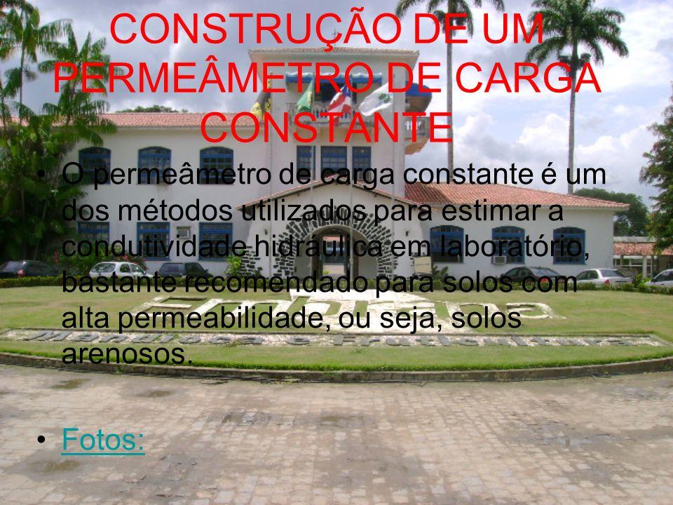 CONSTRUÇÃO DE UM PERMEÂMETRO DE CARGA CONSTANTE O permeâmetro de carga constante é um dos métodos utilizados para estimar a condutividade hidráulica e