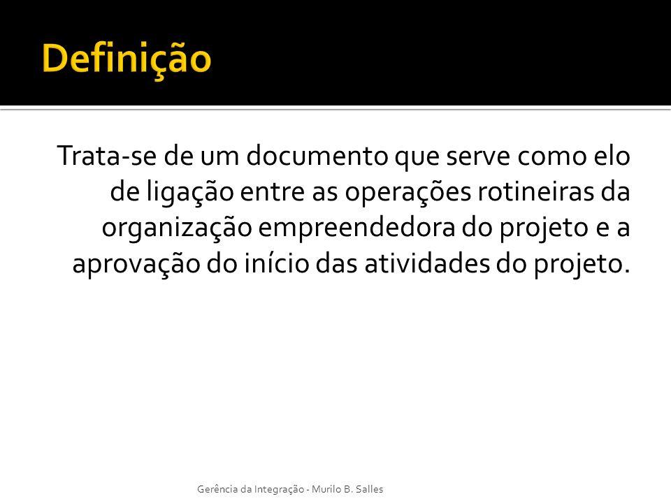 Trata-se de um documento que serve como elo de ligação entre as operações rotineiras da organização empreendedora do projeto e a aprovação do início d