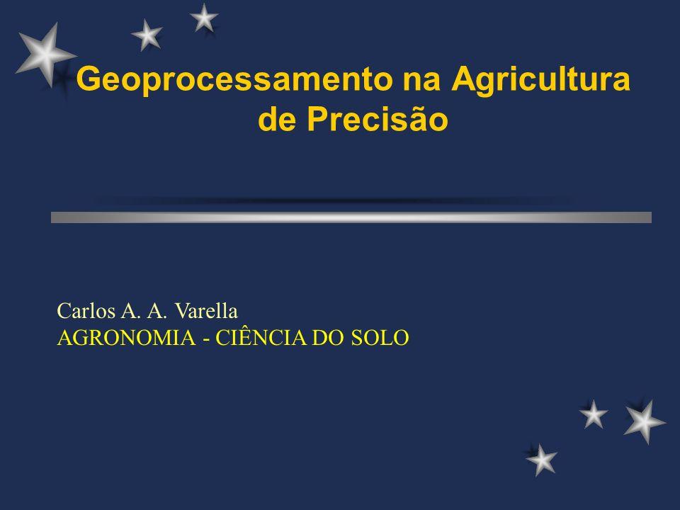 Geoprocessamento na Agricultura de Precisão Carlos A. A. Varella AGRONOMIA - CIÊNCIA DO SOLO