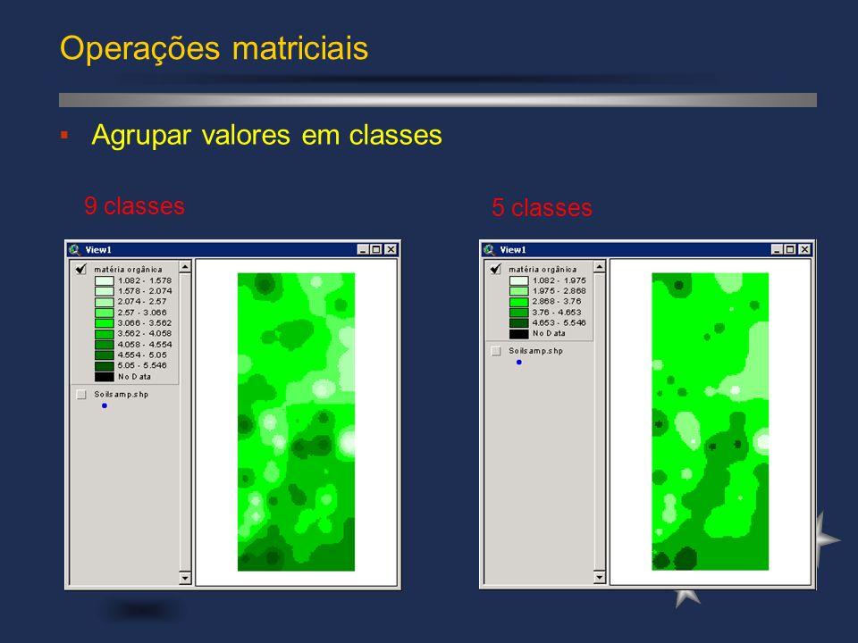 Agrupar valores em classes 9 classes 5 classes Operações matriciais