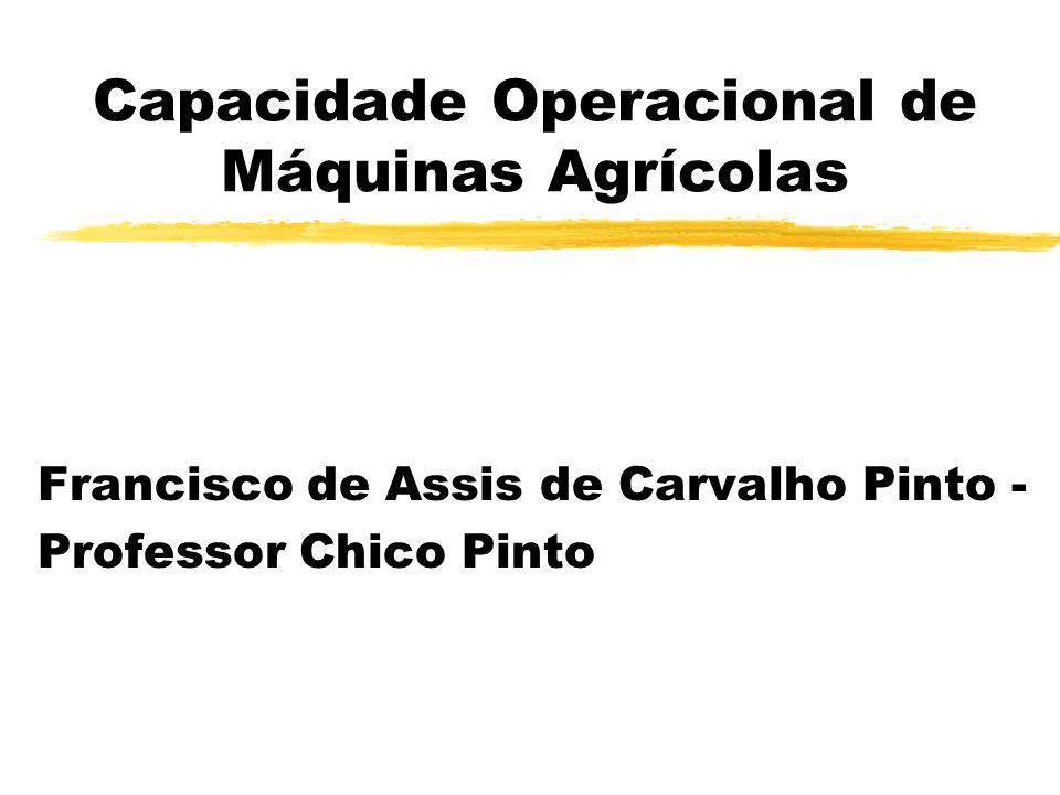 Capacidade Operacional de Máquinas Agrícolas Francisco de Assis de Carvalho Pinto - Professor Chico Pinto