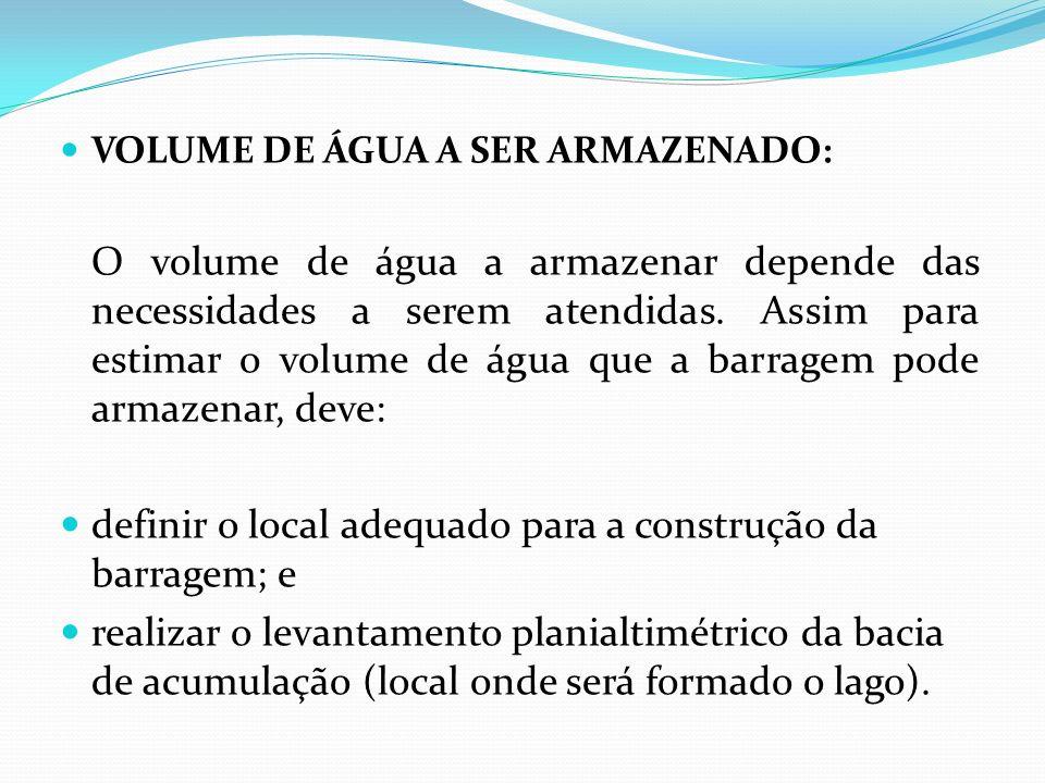 VOLUME DE ÁGUA A SER ARMAZENADO: O volume de água a armazenar depende das necessidades a serem atendidas. Assim para estimar o volume de água que a ba