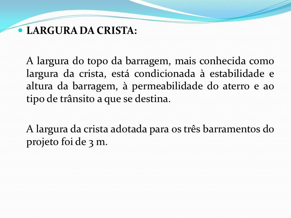 LARGURA DA CRISTA: A largura do topo da barragem, mais conhecida como largura da crista, está condicionada à estabilidade e altura da barragem, à perm