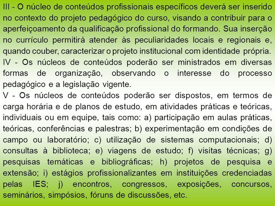 III - O núcleo de conteúdos profissionais específicos deverá ser inserido no contexto do projeto pedagógico do curso, visando a contribuir para o aper
