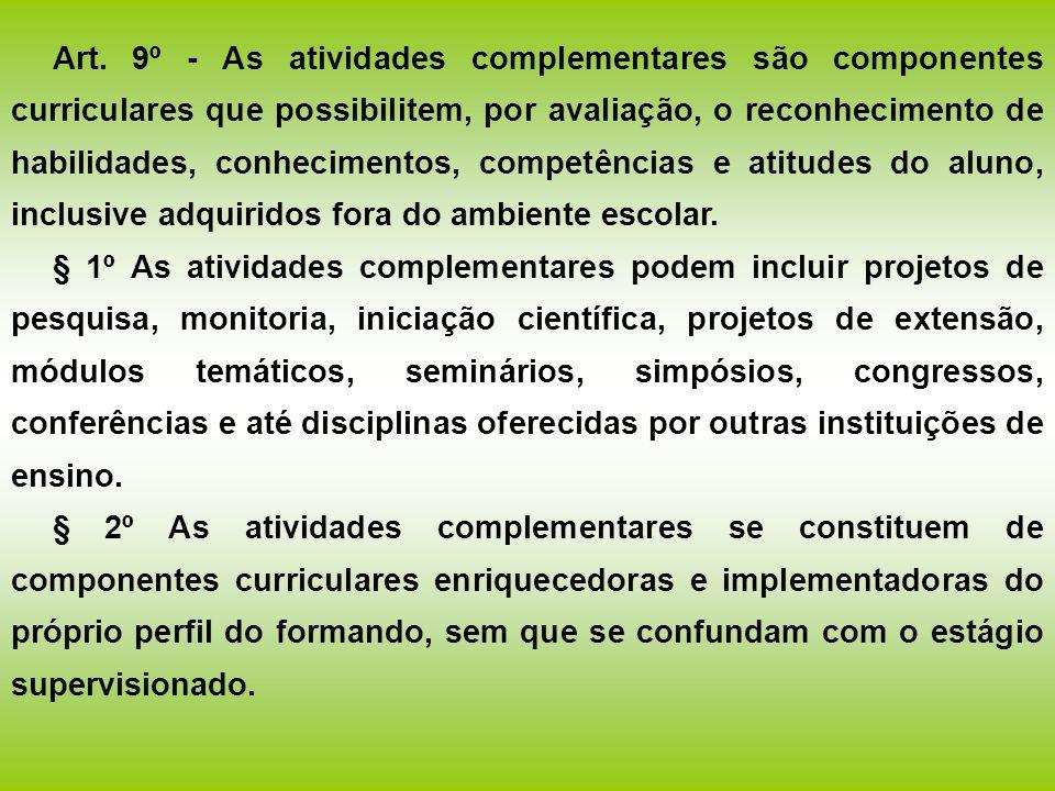 Art. 9º - As atividades complementares são componentes curriculares que possibilitem, por avaliação, o reconhecimento de habilidades, conhecimentos, c