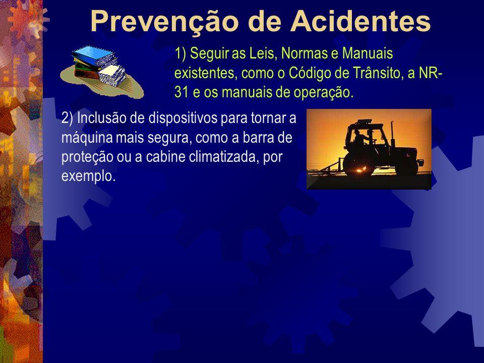 Prevenção de Acidentes 1) Seguir as Leis, Normas e Manuais existentes, como o Código de Trânsito, a NR- 31 e os manuais de operação. 2) Inclusão de di