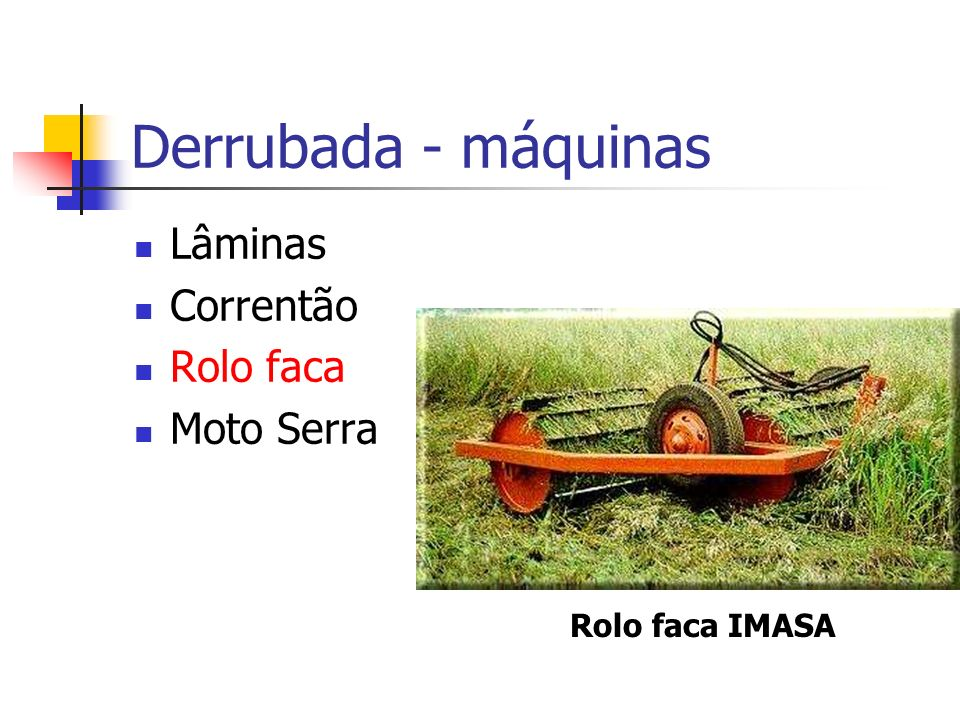 Derrubada - máquinas Lâminas Correntão Rolo faca Moto Serra Rolo faca IMASA