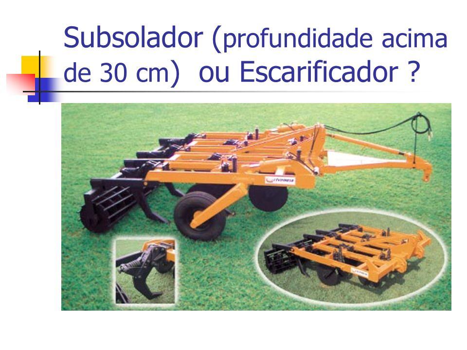 Subsolador ( profundidade acima de 30 cm ) ou Escarificador ?