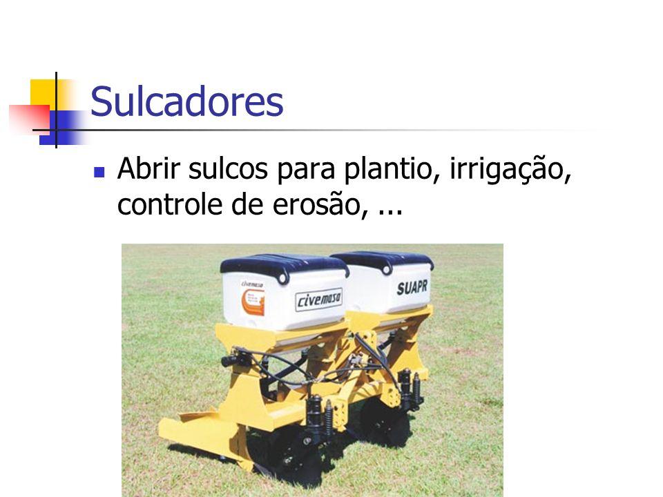 Sulcadores Abrir sulcos para plantio, irrigação, controle de erosão,...