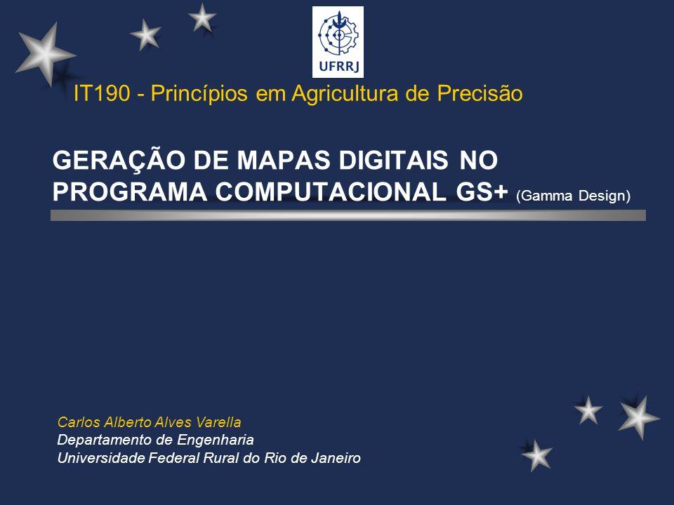 GERAÇÃO DE MAPAS DIGITAIS NO PROGRAMA COMPUTACIONAL GS+ (Gamma Design) Carlos Alberto Alves Varella Departamento de Engenharia Universidade Federal Ru