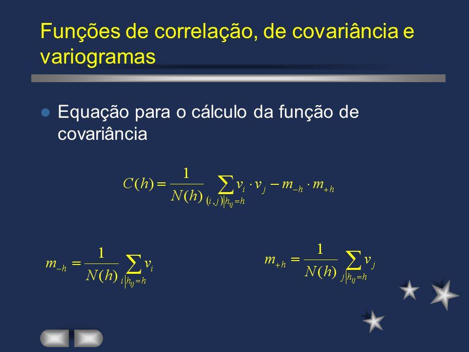 Funções de correlação, de covariância e variogramas Equação para o cálculo da função de covariância