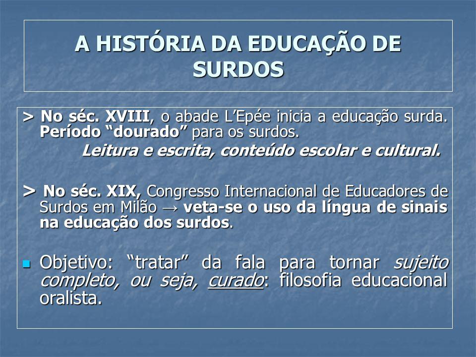 A HISTÓRIA DA EDUCAÇÃO DE SURDOS > No séc. XVIII, o abade LEpée inicia a educação surda. Período dourado para os surdos. Leitura e escrita, conteúdo e