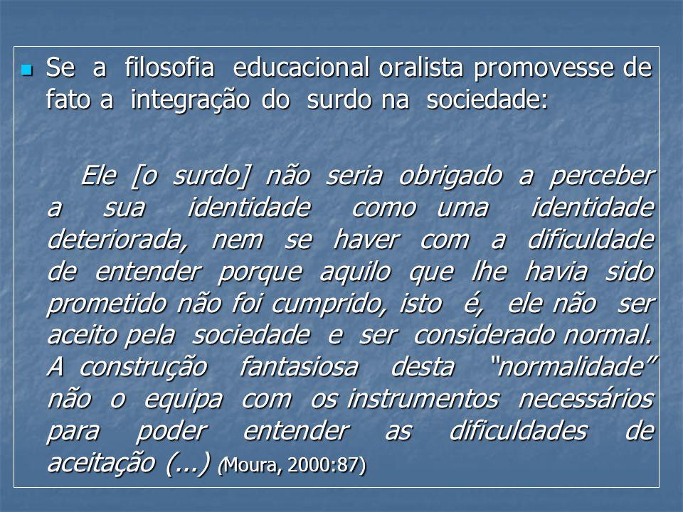 Se a filosofia educacional oralista promovesse de fato a integração do surdo na sociedade: Se a filosofia educacional oralista promovesse de fato a in