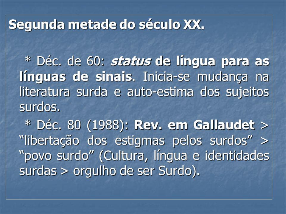 Segunda metade do século XX. * Déc. de 60: status de língua para as línguas de sinais. Inicia-se mudança na literatura surda e auto-estima dos sujeito