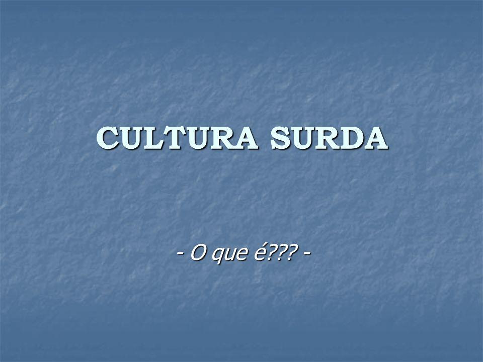 CULTURA SURDA - O que é??? -