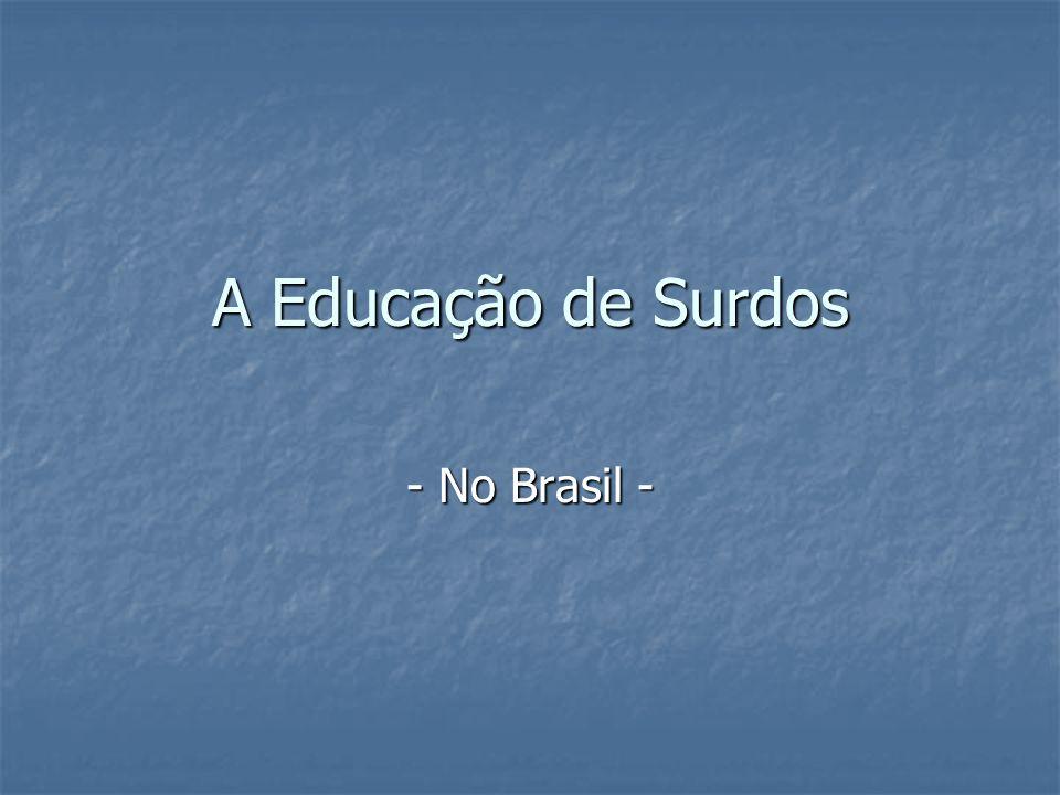 A Educação de Surdos - No Brasil -