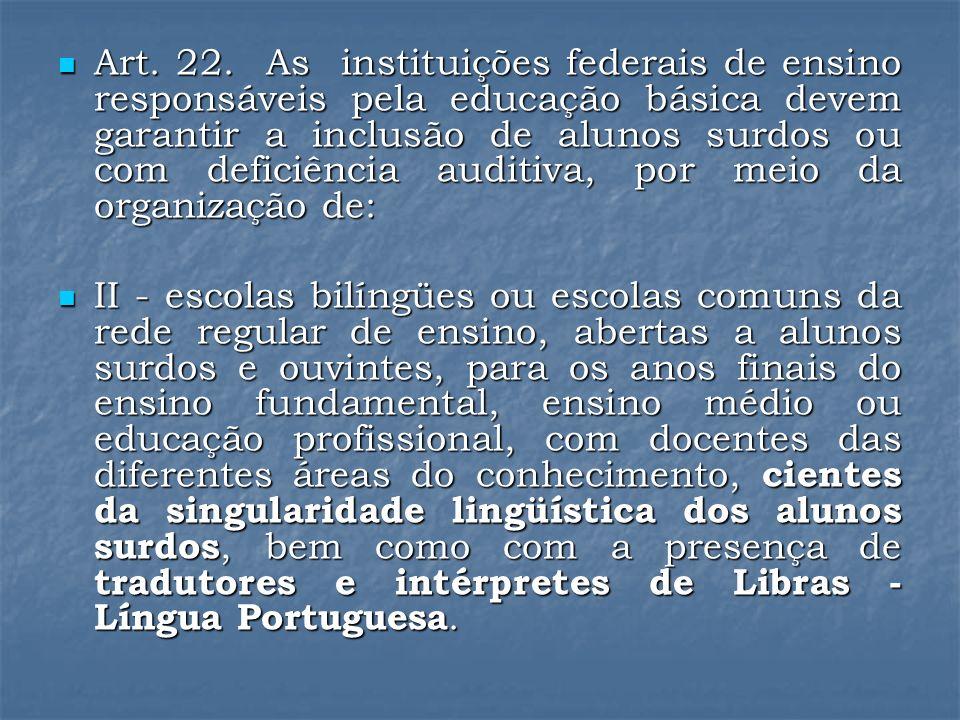 Art. 22. As instituições federais de ensino responsáveis pela educação básica devem garantir a inclusão de alunos surdos ou com deficiência auditiva,