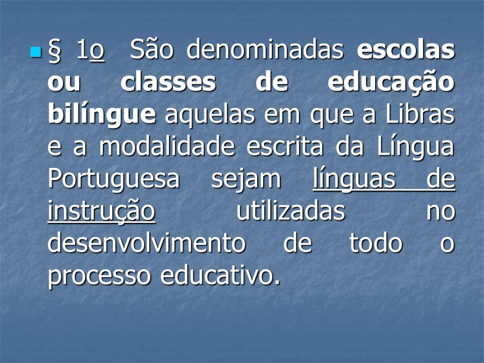 § 1o São denominadas escolas ou classes de educação bilíngue aquelas em que a Libras e a modalidade escrita da Língua Portuguesa sejam línguas de inst