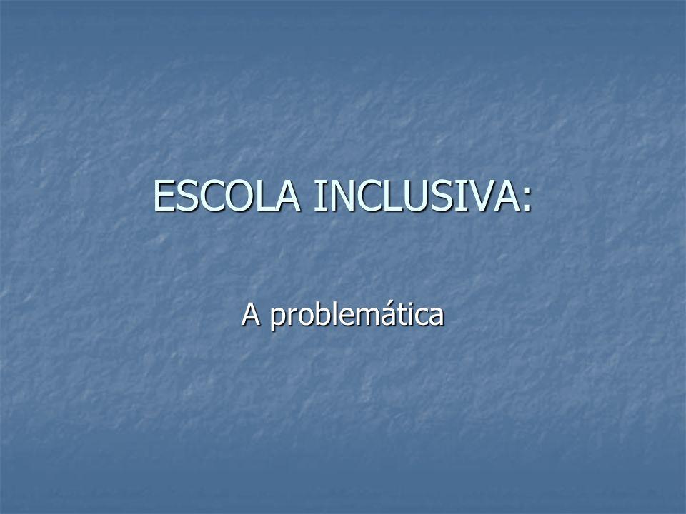 ESCOLA INCLUSIVA: A problemática