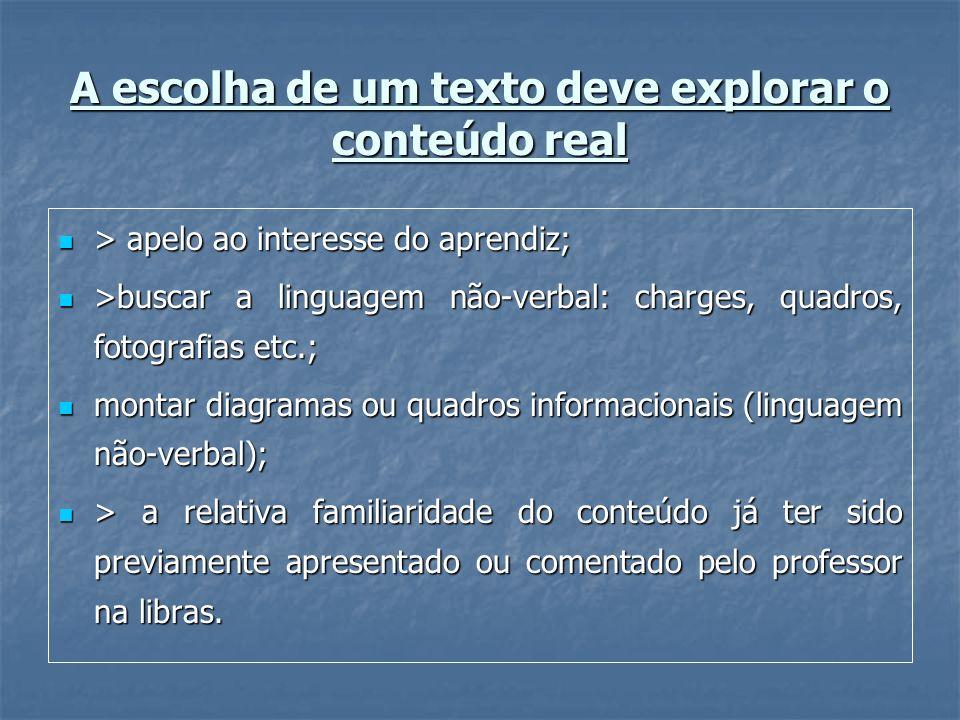 A escolha de um texto deve explorar o conteúdo real > apelo ao interesse do aprendiz; > apelo ao interesse do aprendiz; >buscar a linguagem não-verbal