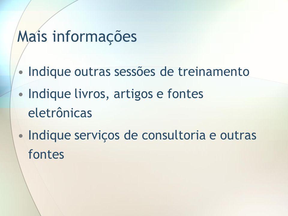 Mais informações Indique outras sessões de treinamento Indique livros, artigos e fontes eletrônicas Indique serviços de consultoria e outras fontes